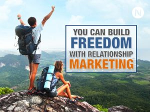 You Can Build Freedom With Relationship Marketing