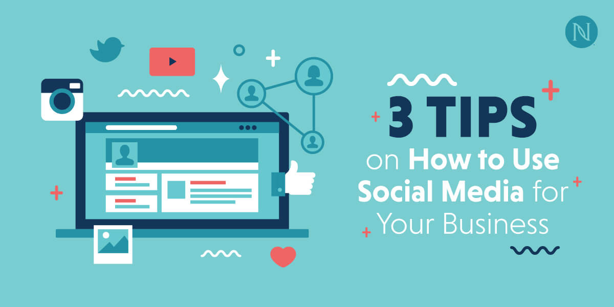 3 Tips on How to Use Social Media for Your Business