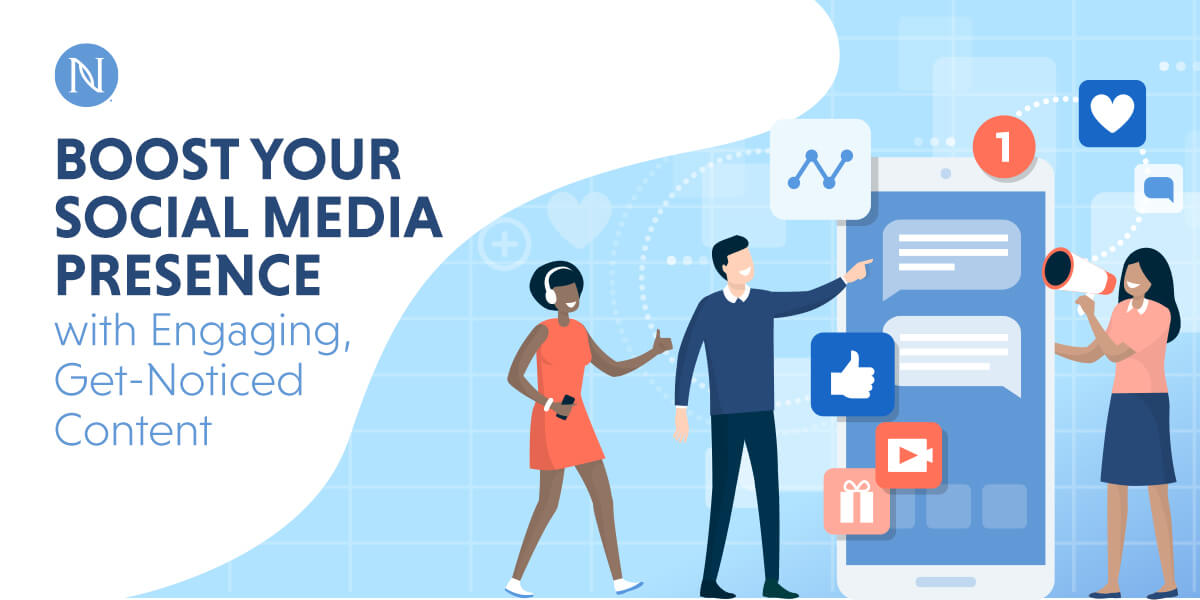 Boost Your Social Media Presence with Engaging, Get-Noticed Content